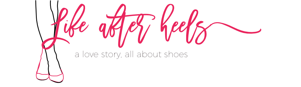 Life After Heels. A love story and blog about shoes